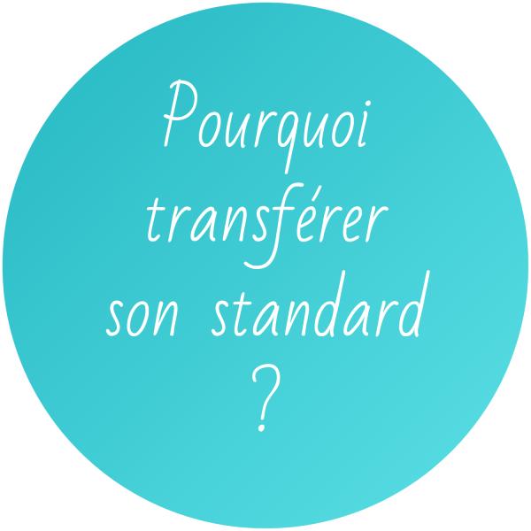 pourquoi-transferer-son-standard-_